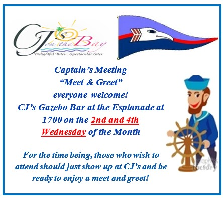 "Display ad, ""Captain's Meeting, 'Meet & Greet', everyone welcome!, CJ's Gazebo Bar at thee Esplanade at 1700 on the 2nd and 4th Wednesday of the Month"